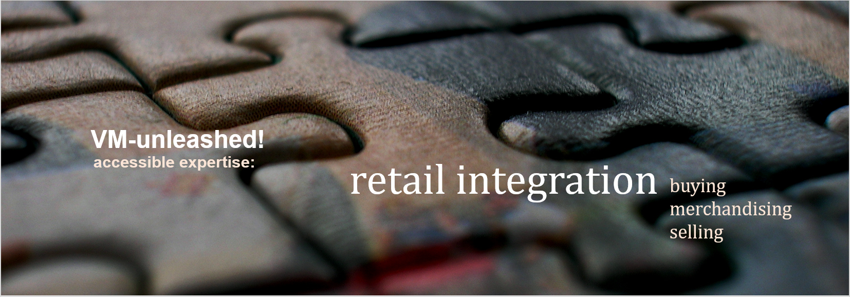 vm-unleashed-accessible expertise-retail-integration-operations-buying-merchandising-selling