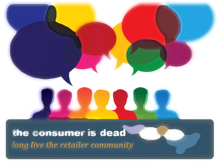 consumer-is-dead-long-live-the-retail-community